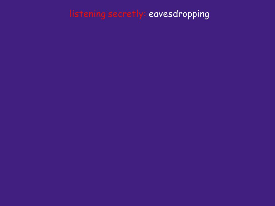 listening secretly: eavesdropping