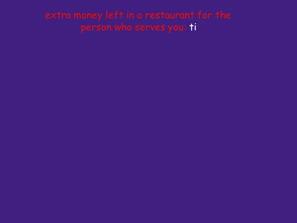 extra money left in a restaurant for the person who serves you: ti