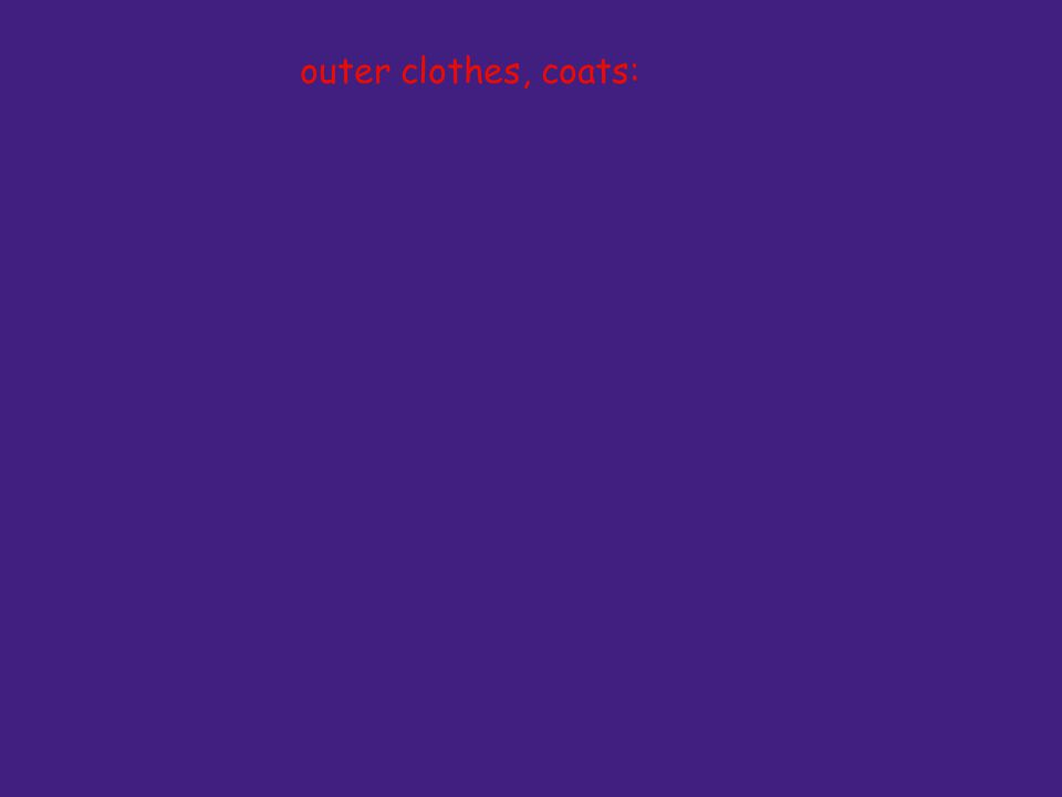 outer clothes, coats: