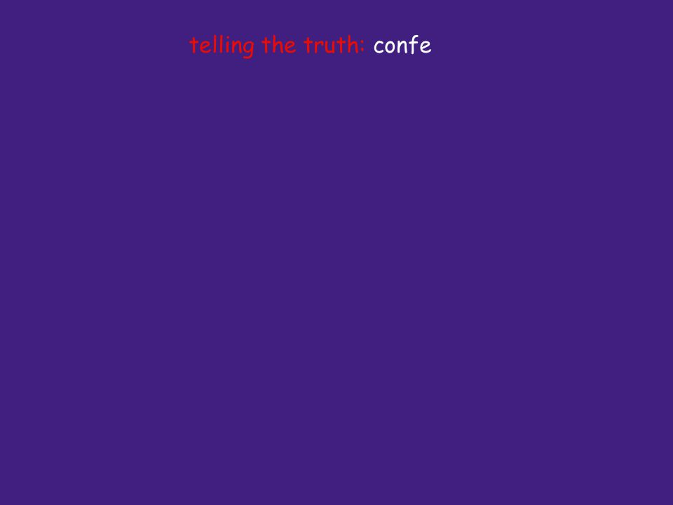 telling the truth: confe