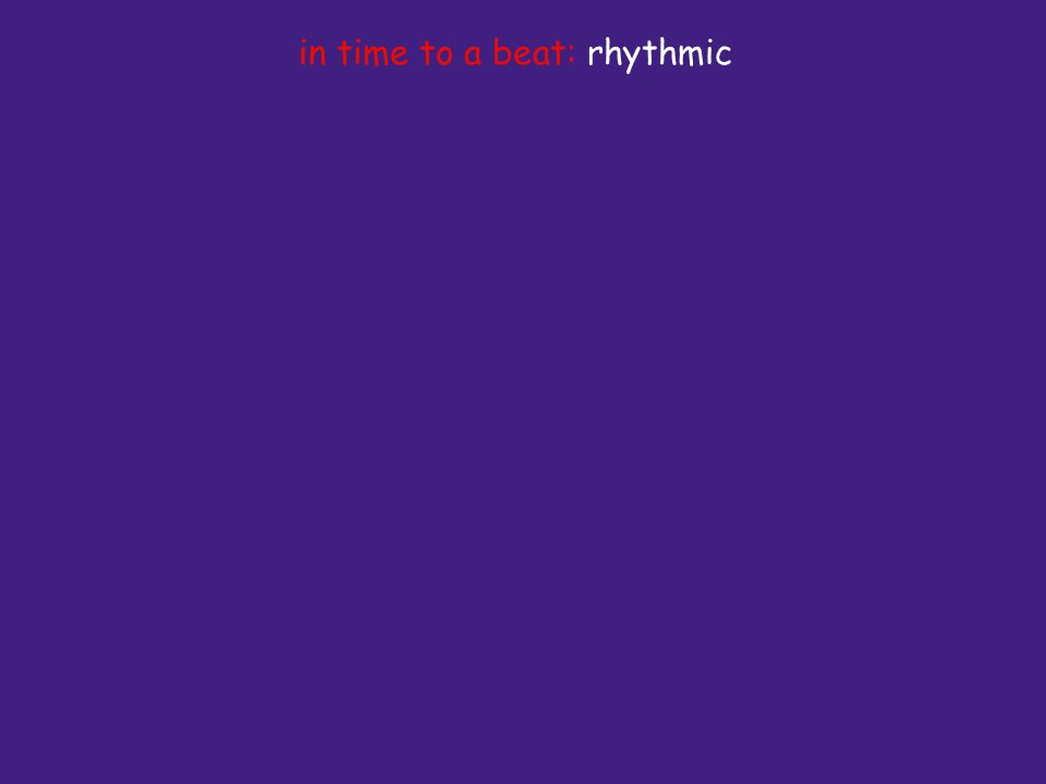 in time to a beat: rhythmic