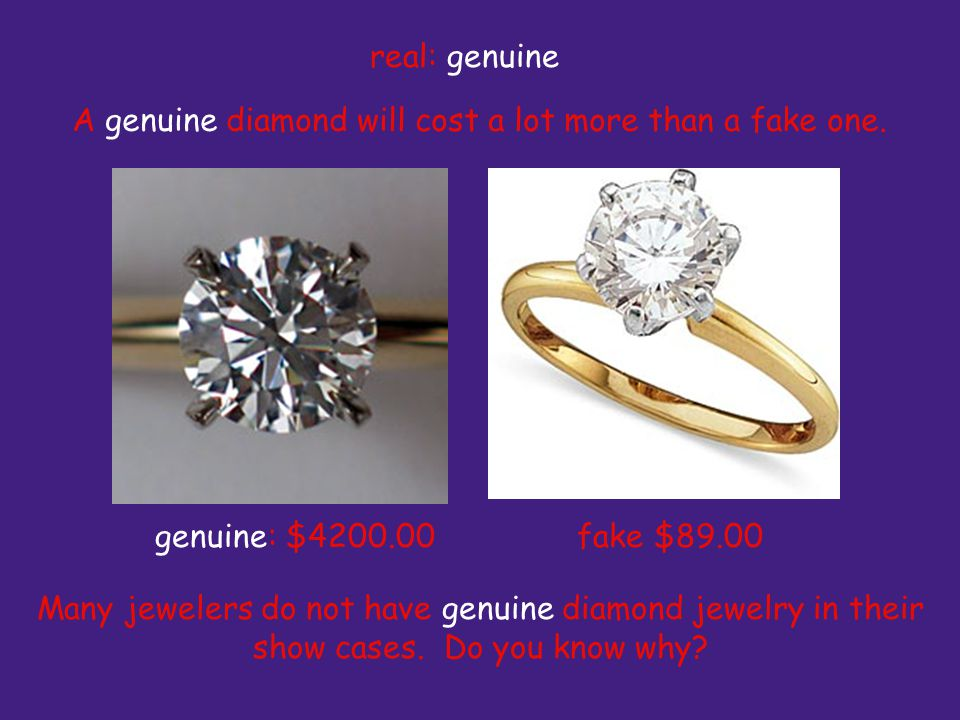 A genuine diamond will cost a lot more than a fake one.