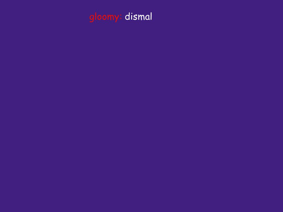 gloomy: dismal