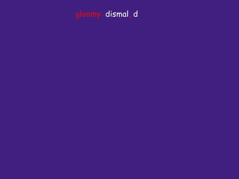 gloomy: dismal, d