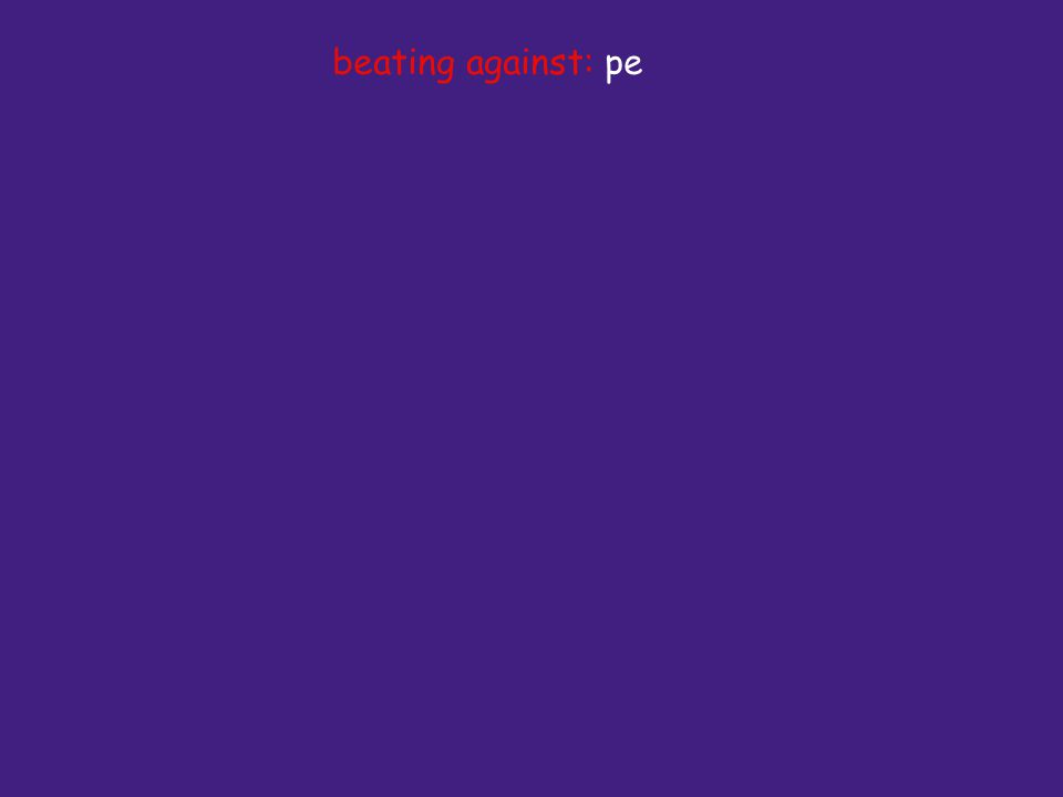 beating against: pe