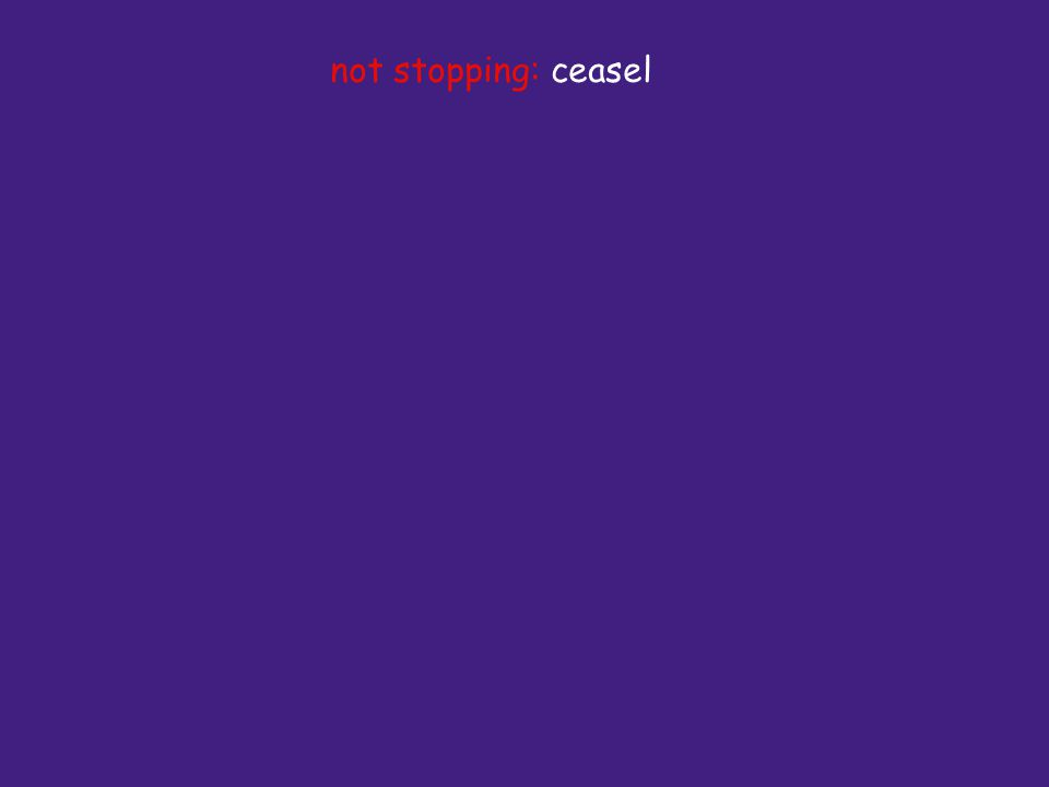 not stopping: ceasel