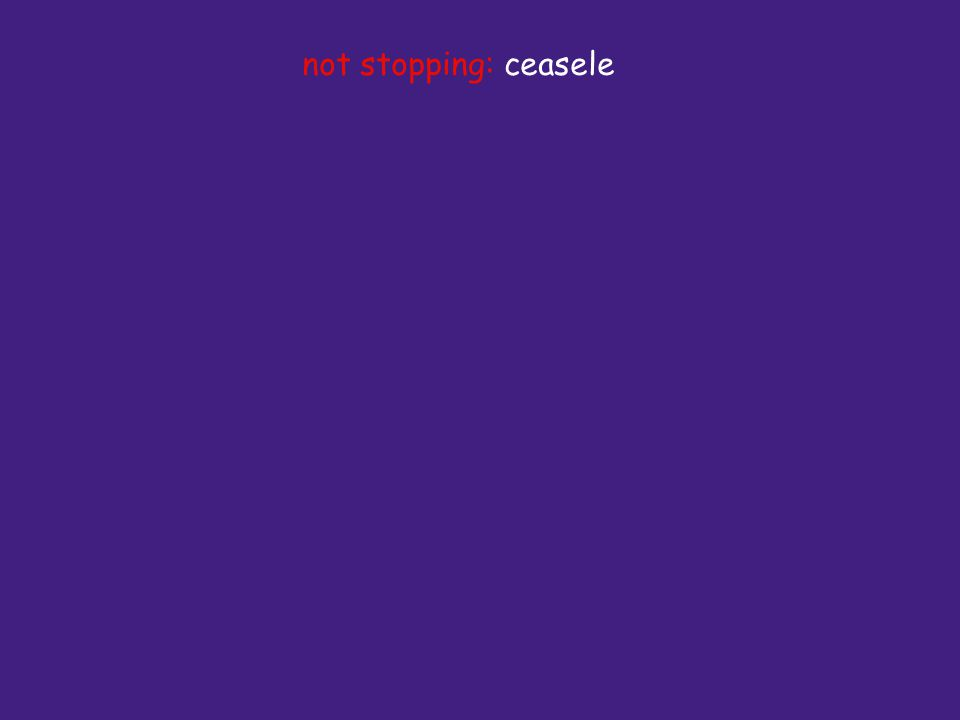 not stopping: ceasele