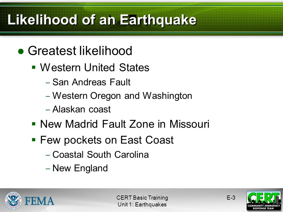 Greatest likelihood Western United States San Andreas Fault Western Oregon and Washington Alaskan coast New Madrid Fault Zone in Missouri Few pockets