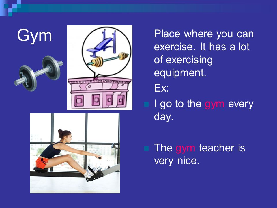 Gym Place where you can exercise. It has a lot of exercising equipment.