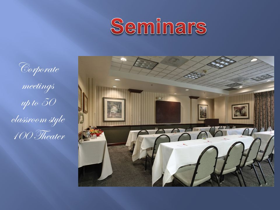 Corporate meetings up to 50 classroom style 100 Theater