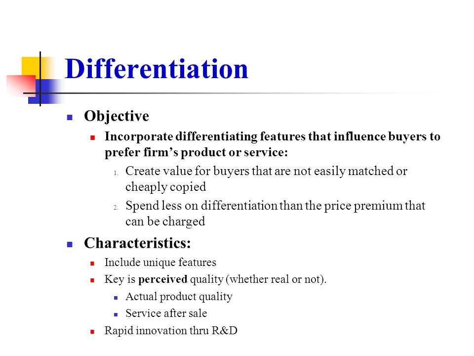 Differentiation Advantages: Perceived quality and brand loyalty insulate company Price increases from powerful suppliers can be passed on to customers Buyers have only one source of supply.