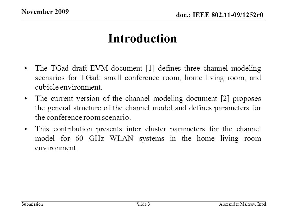 doc.: IEEE /1252r0 Submission November 2009 Introduction The TGad draft EVM document [1] defines three channel modeling scenarios for TGad: small conference room, home living room, and cubicle environment.