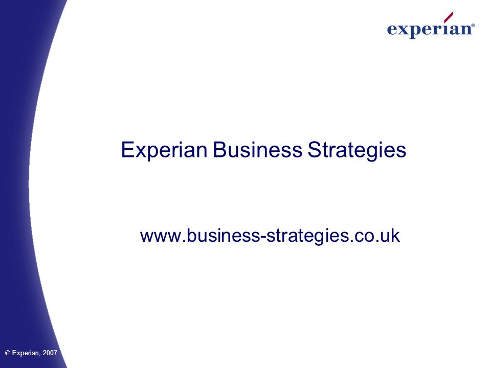 Experian, 2007 Experian Business Strategies www.business-strategies.co.uk
