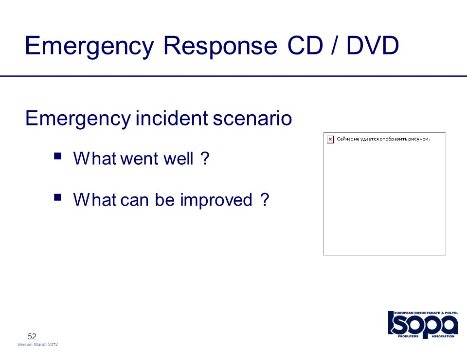 Version March 2012 52 Emergency Response CD / DVD Emergency incident scenario What went well .
