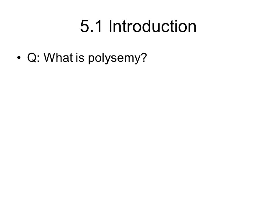 5.1 Introduction Q: What is polysemy?