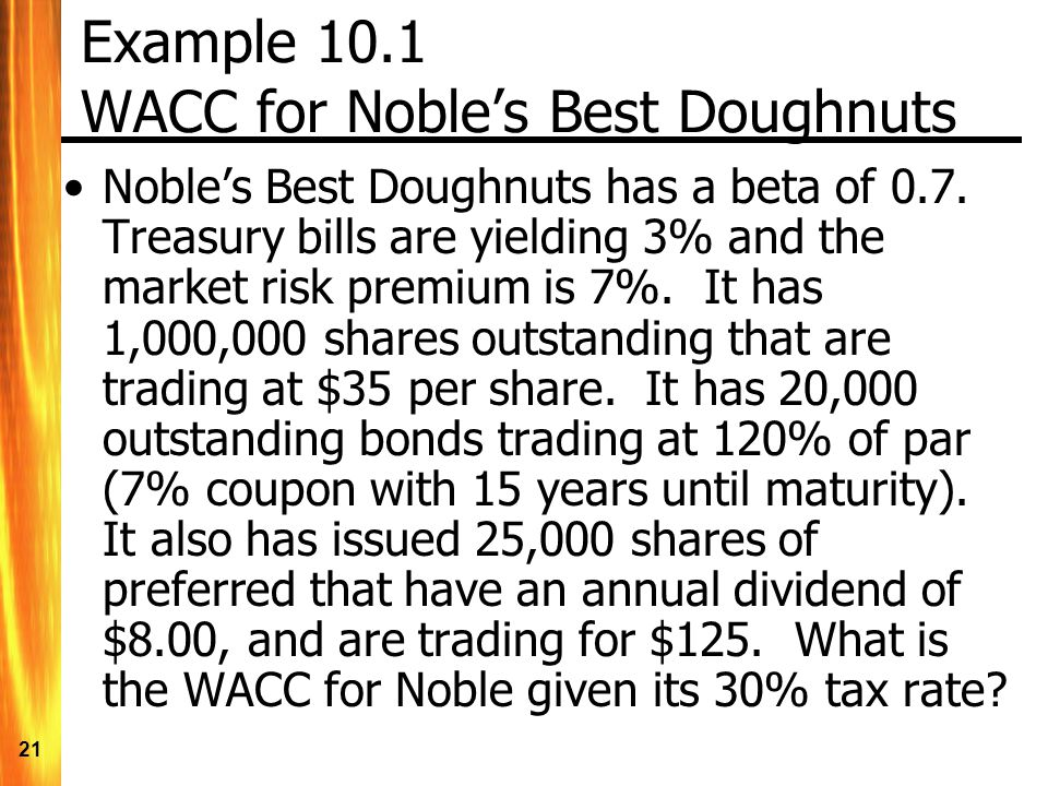 21 Example 10.1 WACC for Nobles Best Doughnuts Nobles Best Doughnuts has a beta of 0.7.