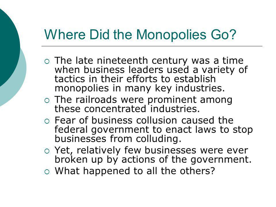 Where Did the Monopolies Go? The late nineteenth century was a time when business leaders used a variety of tactics in their efforts to establish mono