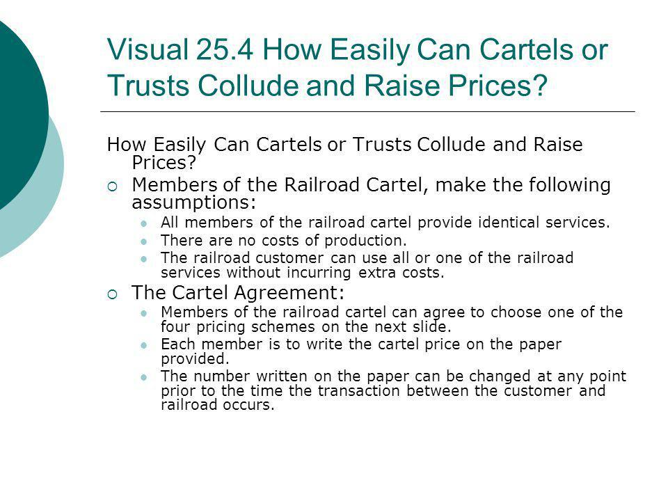 Visual 25.4 How Easily Can Cartels or Trusts Collude and Raise Prices? How Easily Can Cartels or Trusts Collude and Raise Prices? Members of the Railr