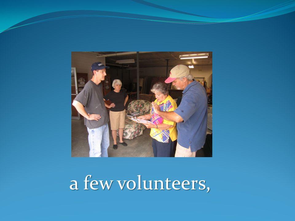 a few volunteers,