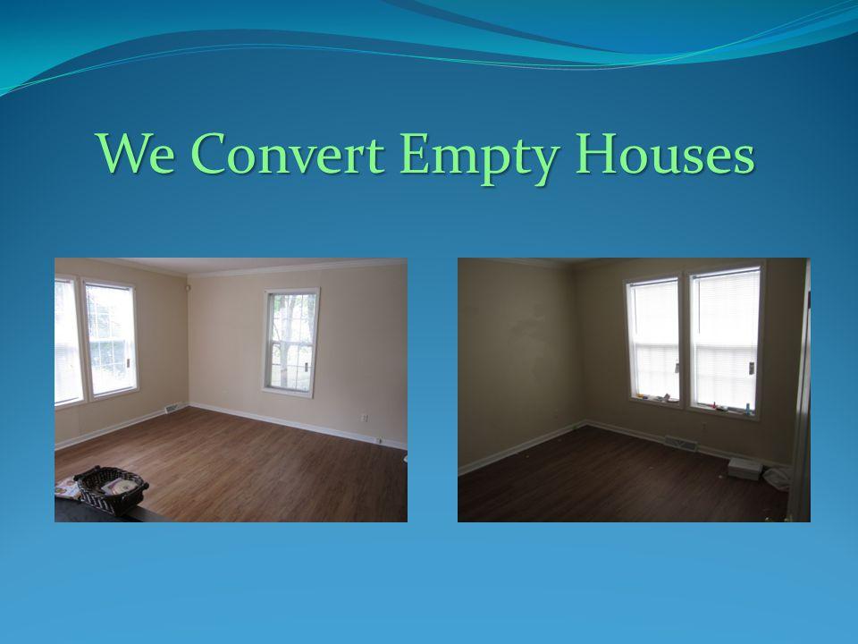 We Convert Empty Houses