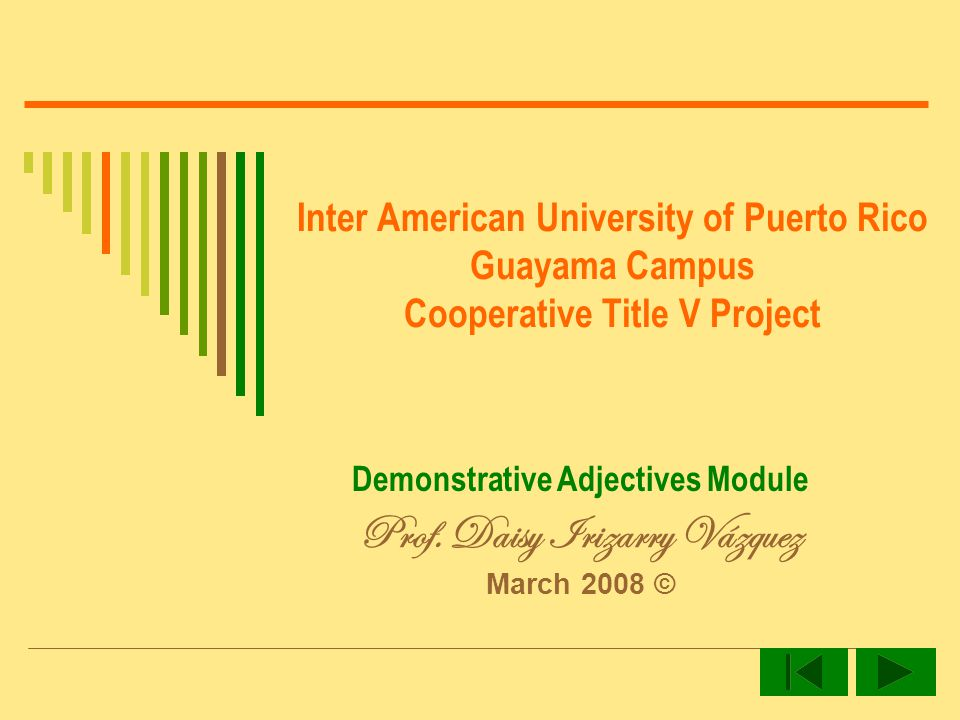 Inter American University of Puerto Rico Guayama Campus Cooperative Title V Project Demonstrative Adjectives Module Prof.
