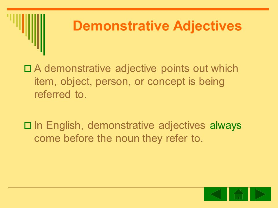 Demonstrative Adjectives A demonstrative adjective points out which item, object, person, or concept is being referred to.