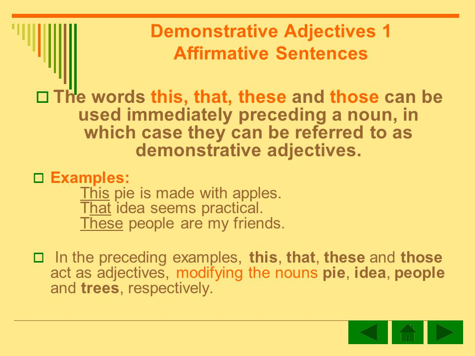 Demonstrative Adjectives 1 Affirmative Sentences The words this, that, these and those can be used immediately preceding a noun, in which case they can be referred to as demonstrative adjectives.