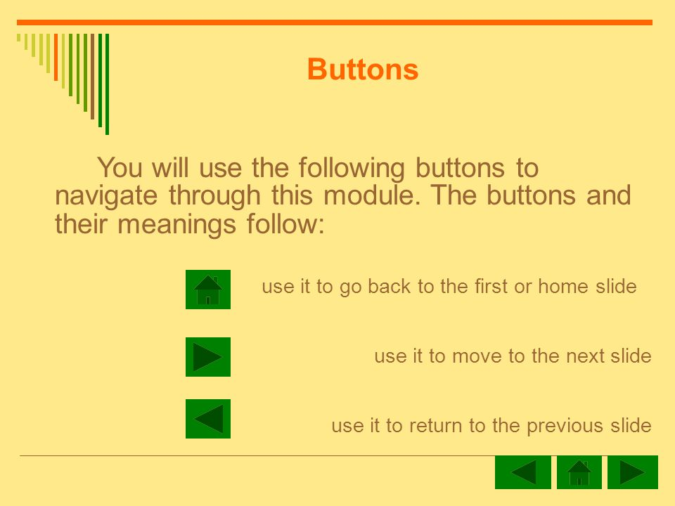 Buttons You will use the following buttons to navigate through this module.