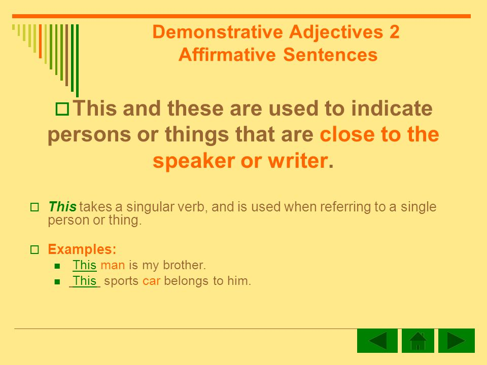 Demonstrative Adjectives 2 Affirmative Sentences This and these are used to indicate persons or things that are close to the speaker or writer.