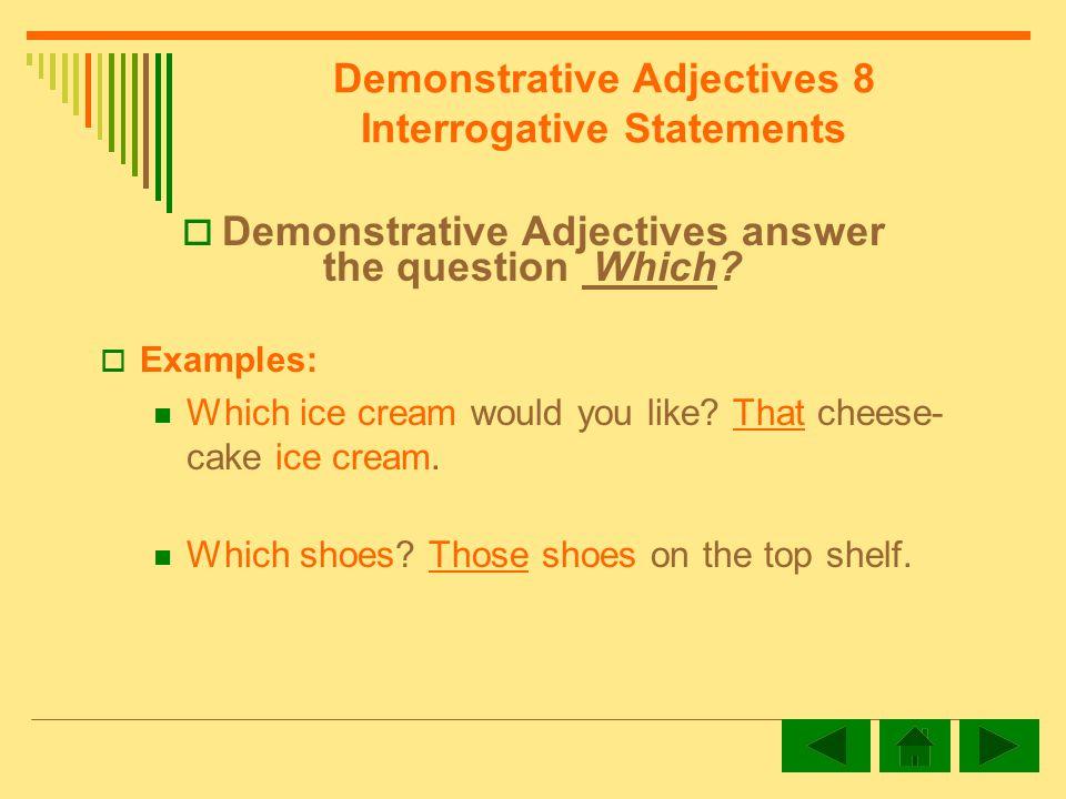 Demonstrative Adjectives 8 Interrogative Statements Demonstrative Adjectives answer the question Which.