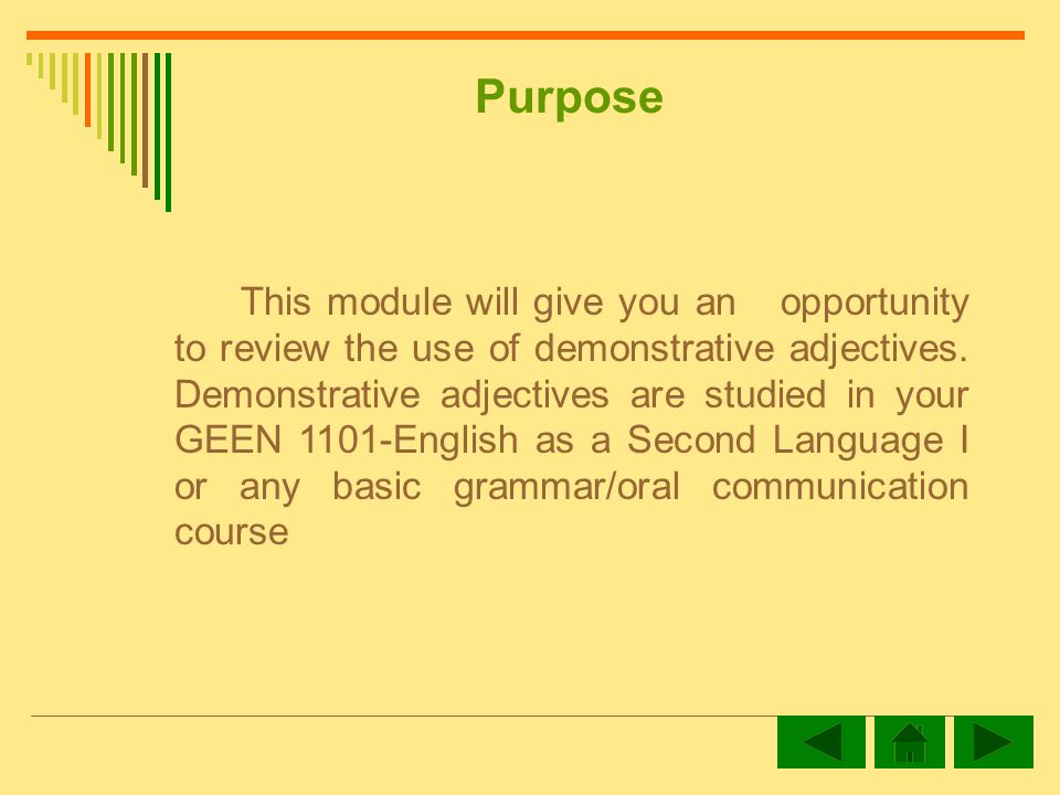 Purpose This module will give you an opportunity to review the use of demonstrative adjectives.