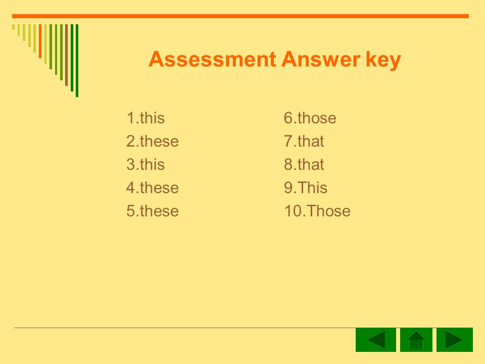 Assessment Answer key 1.this 2.these 3.this 4.these 5.these 6.those 7.that 8.that 9.This 10.Those