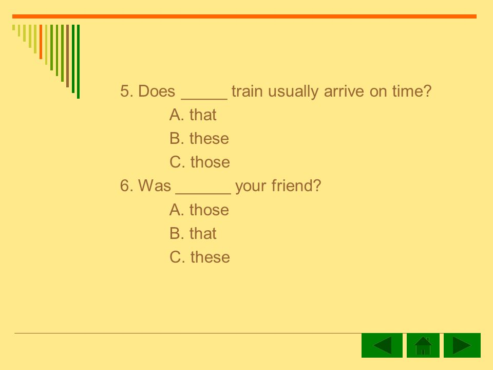 5.Does _____ train usually arrive on time. A. that B.