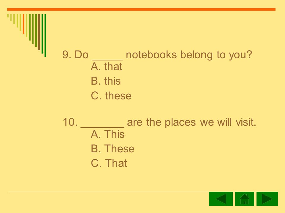 9. Do _____ notebooks belong to you. A. that B.