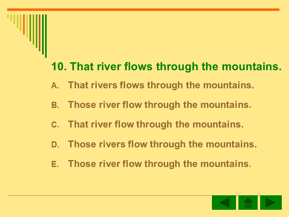 10. That river flows through the mountains. A. That rivers flows through the mountains.