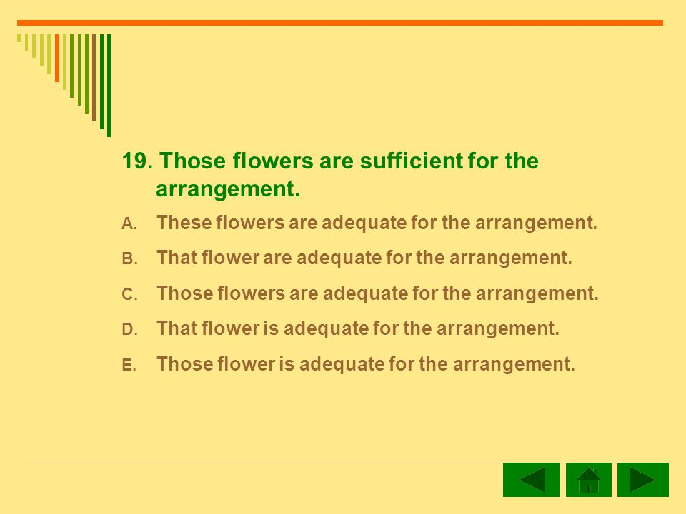19. Those flowers are sufficient for the arrangement.