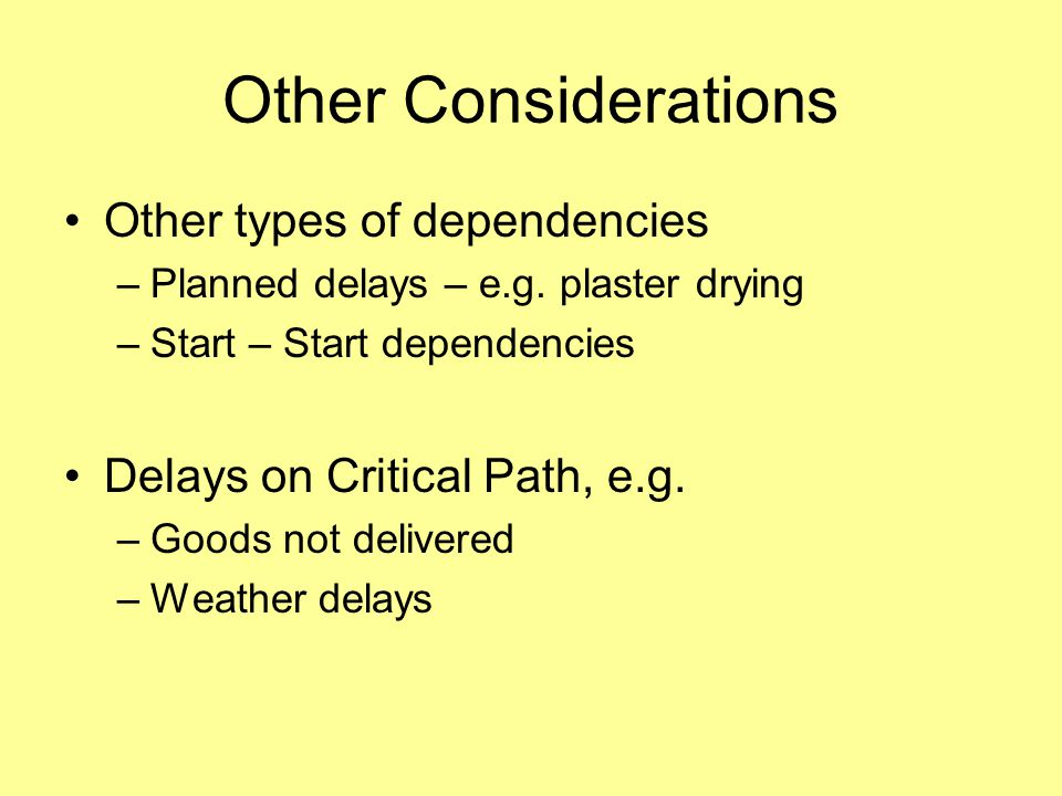 Other Considerations Other types of dependencies –Planned delays – e.g.