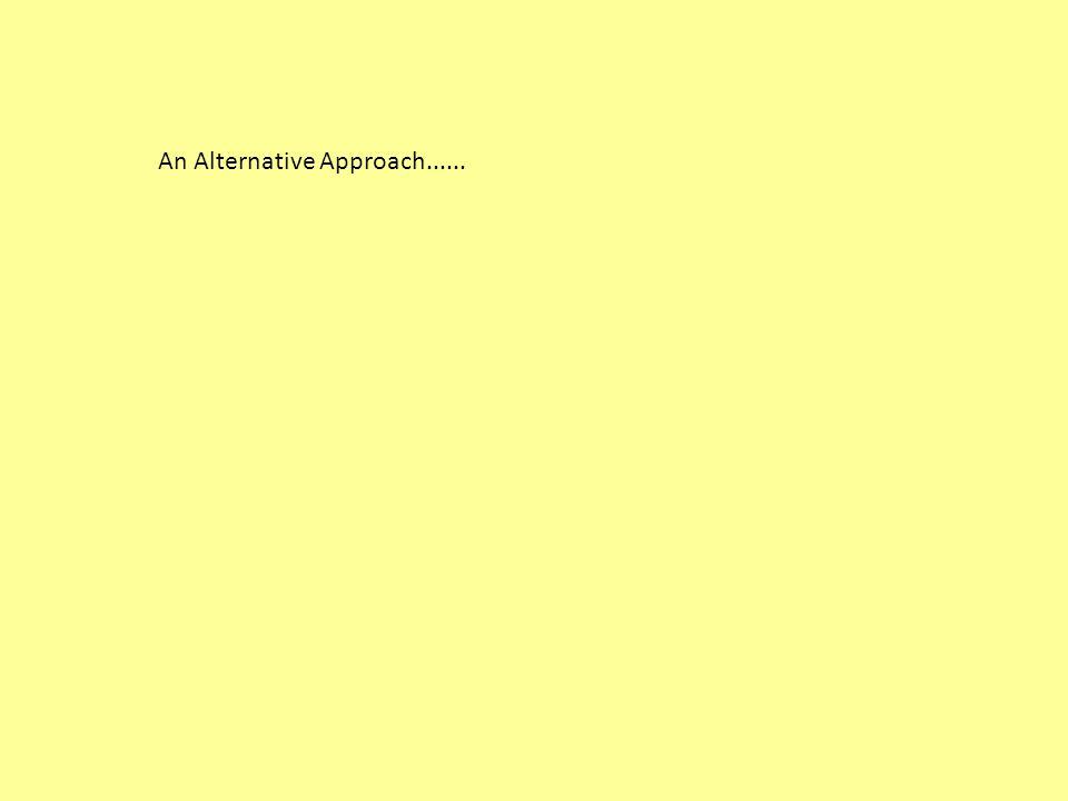 An Alternative Approach......