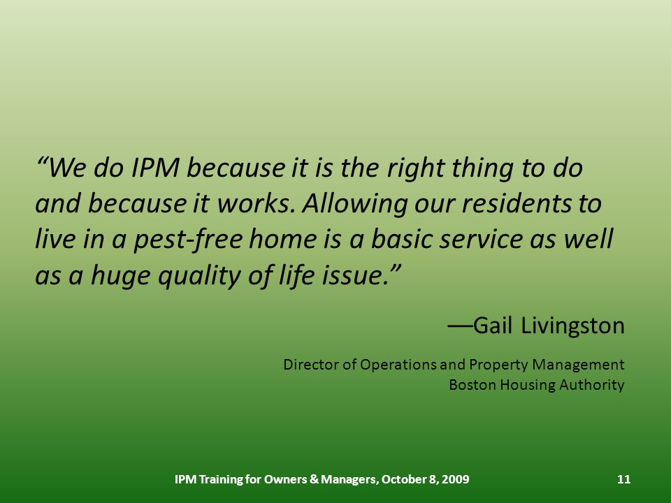 11 We do IPM because it is the right thing to do and because it works.