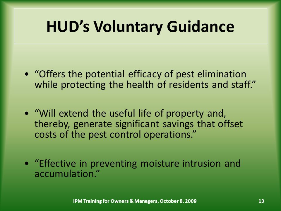 13 HUDs Voluntary Guidance Offers the potential efficacy of pest elimination while protecting the health of residents and staff.