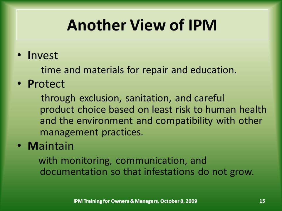 15 Another View of IPM Invest time and materials for repair and education.