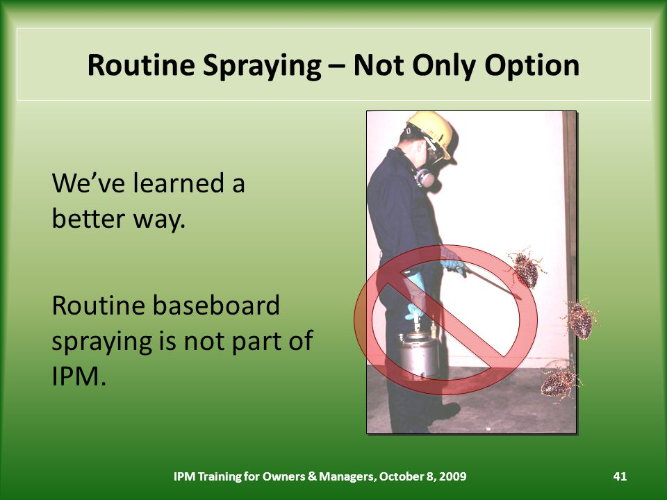 41 Routine Spraying – Not Only Option Weve learned a better way.