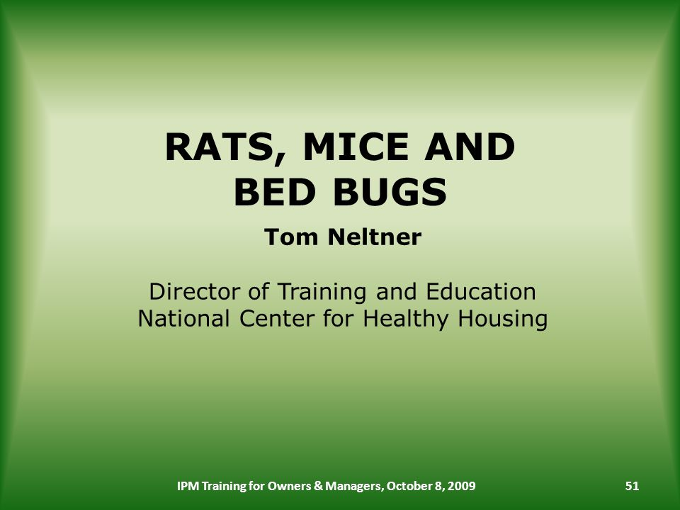 RATS, MICE AND BED BUGS IPM Training for Owners & Managers, October 8, Tom Neltner Director of Training and Education National Center for Healthy Housing