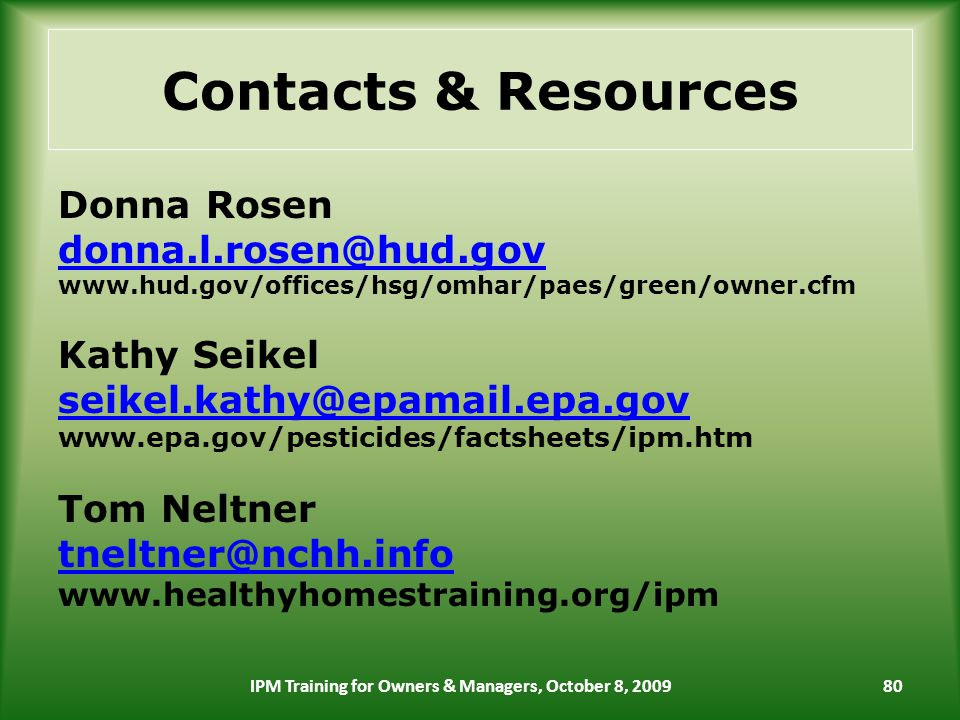 Contacts & Resources Donna Rosen   Kathy Seikel   Tom Neltner   80IPM Training for Owners & Managers, October 8, 2009