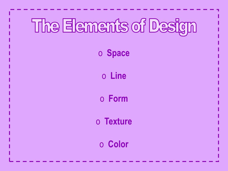 o Space o Line o Form o Texture o Color