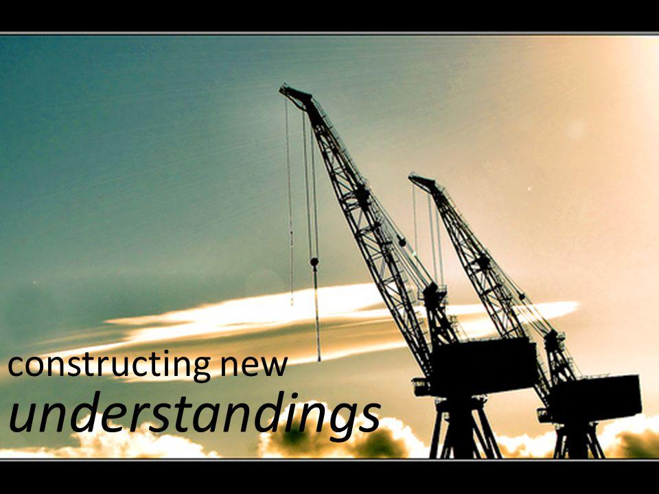 constructing new understandings