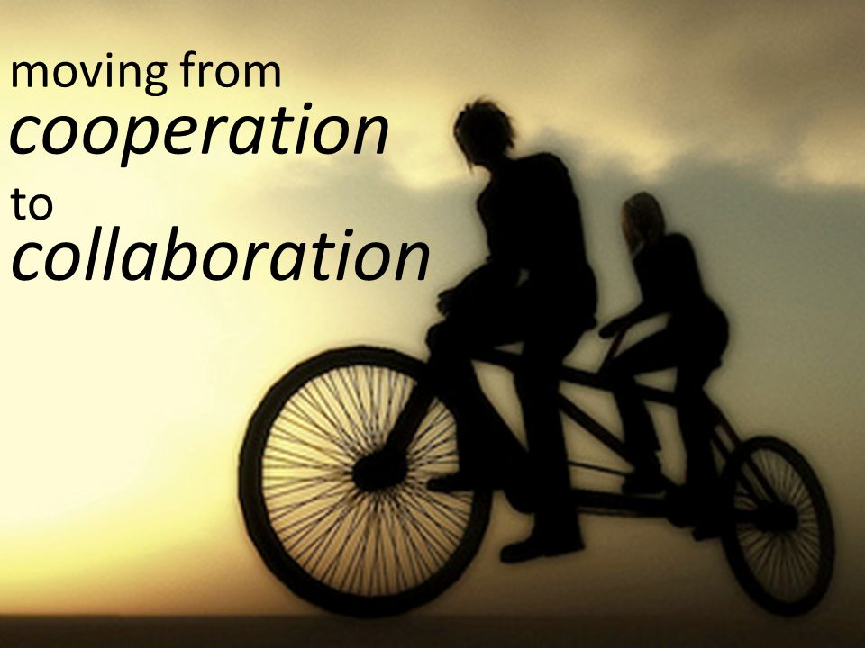 moving from cooperation to collaboration