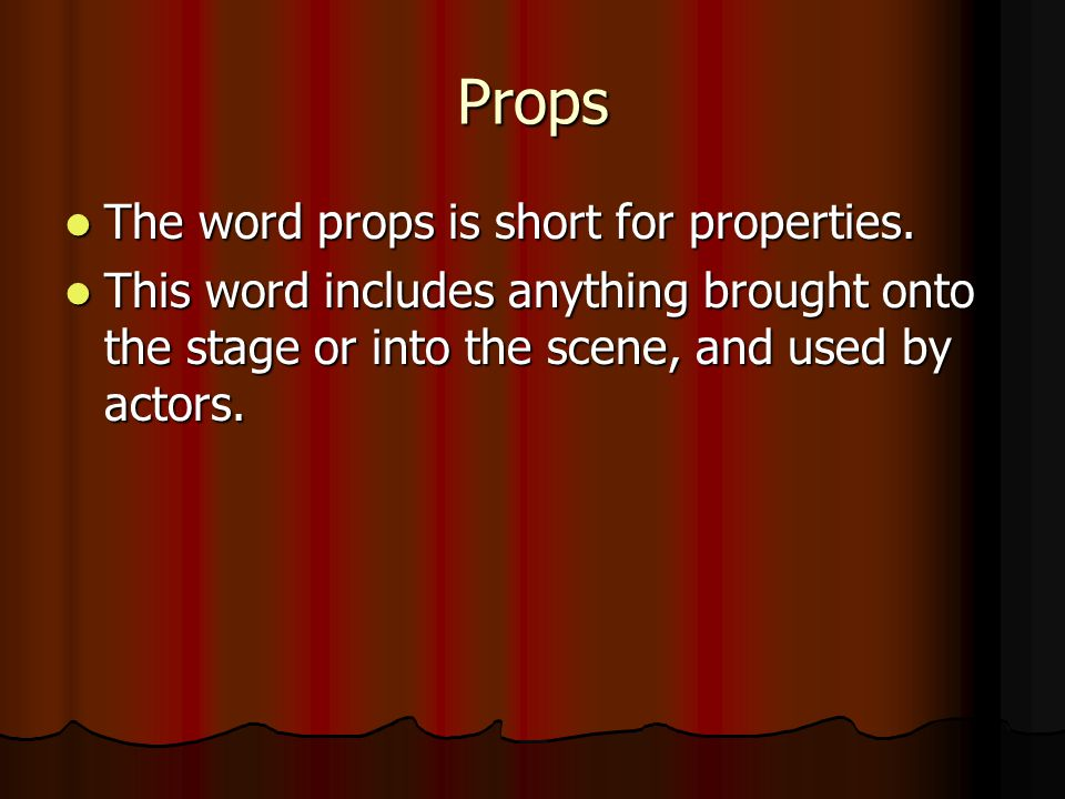 Props The word props is short for properties. The word props is short for properties.
