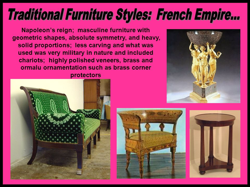 Napoleons reign; masculine furniture with geometric shapes, absolute symmetry, and heavy, solid proportions; less carving and what was used was very m