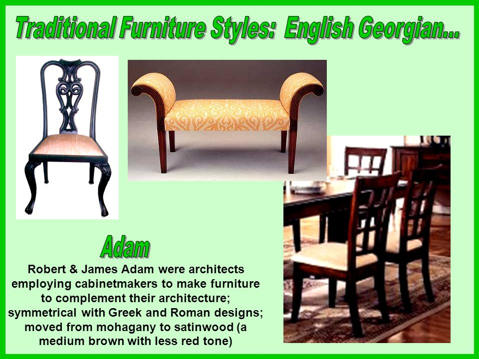 Robert & James Adam were architects employing cabinetmakers to make furniture to complement their architecture; symmetrical with Greek and Roman desig